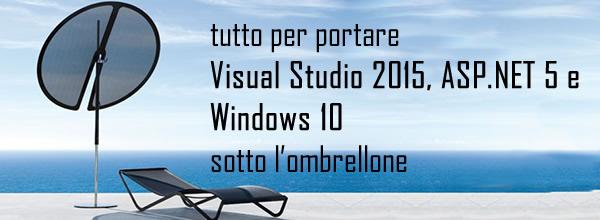 ieri è stato rilasciato #vs2015. tutto per visual studio, #aspnet5 e #windows10 sotto l'ombrellone! http://aspit.co/a52